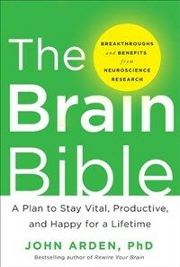 The brain bible : how to stay vital, productive, and happy for a lifetime