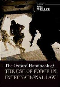 The Oxford handbook of the use of force in international law First edition