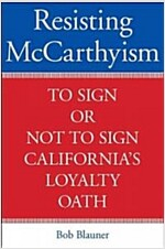 Resisting McCarthyism: To Sign or Not to Sign California's Loyalty Oath (Hardcover)