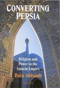 Converting Persia : Religion and Power in the Safavid Empire (Paperback)