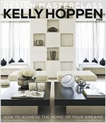 Kelly Hoppen Design Masterclass : How to Achieve the Home of Your Dreams (Hardcover)