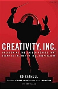 Creativity, Inc.: Overcoming the Unseen Forces That Stand in the Way of True Inspiration (Hardcover)