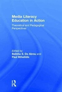 Media literacy education in action : theoretical and pedagogical perspectives