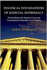 Political Foundations of Judicial Supremacy: The Presidency, the Supreme Court, and Constitutional Leadership in U.S. History (Paperback)