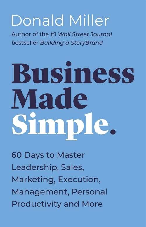 Business Made Simple: 60 Days to Master Leadership, Sales, Marketing, Execution and More (Paperback)
