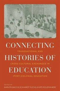 Connecting histories of education : transnational and cross-cultural exchanges in (post-)colonial education