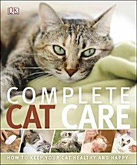 Complete Cat Care: How to Keep Your Cat Healthy and Happy (Paperback)