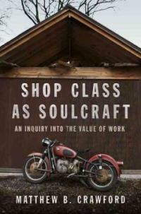 Shop class as soulcraft : an inquiry into the value of work