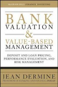 Bank valuation & value-based management : deposit and loan pricing, performance evaluation, and risk management