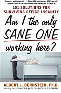 Am I the Only Sane One Working Here?: 101 Solutions for Surviving Office Insanity (Paperback)