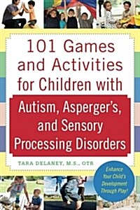 101 Games and Activities for Children with Autism, Aspergers and Sensory Processing Disorders (Paperback)