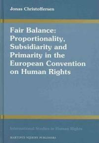 Fair balance : proportionality, subsidiarity and primarity in the European Convention on Human Rights