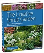 The Creative Shrub Garden: Eye-Catching Combinations for Year-Round Interest (Hardcover)