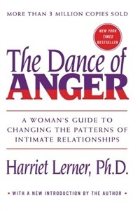 The dance of anger : a woman's guide to changing the patterns of intimate relationships First WIlliam Morrow paperback ed