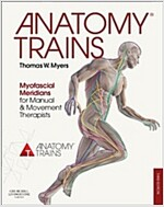 Anatomy Trains : Myofascial Meridians for Manual and Movement Therapists (Paperback, 3 Revised edition)
