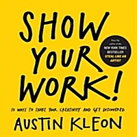 Show Your Work!: 10 Ways to Share Your Creativity and Get Discovered (Paperback)