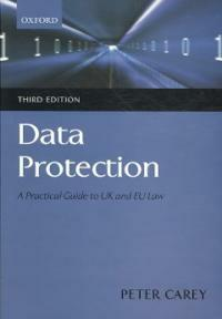 Data protection : a practical guide to UK and EU law 3rd ed