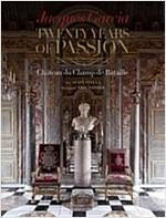 Jacques Garcia: Twenty Years of Passion: Chateau Du Champ de Bataille (Hardcover)