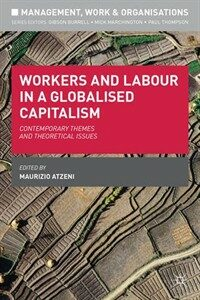 Workers and labour in a globalised capitalism : contemporary themes and theoretical issues