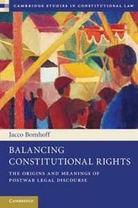 Balancing constitutional rights : the origins and meanings of postwar legal discourse