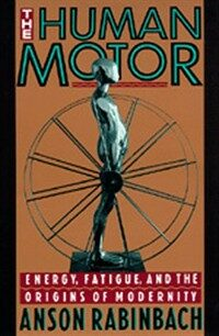 The human motor : energy, fatigue, and the origins of modernity