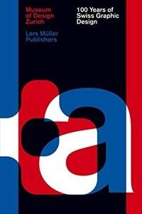 100 Years of Swiss Graphic Design (Hardcover)