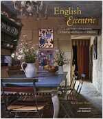 English Eccentric : A Celebration of Imaginative, Intriguing and Truly Stylish Interiors (Hardcover)
