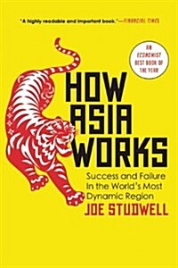 How Asia Works: Success and Failure in the Worlds Most Dynamic Region (Paperback)
