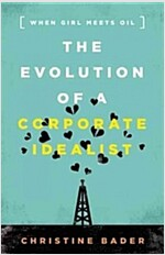 Evolution of a Corporate Idealist: When Girl Meets Oil (Hardcover)