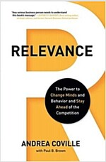Relevance: The Power to Change Minds and Behavior and Stay Ahead of the Competition (Hardcover)