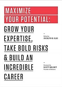 Maximize Your Potential: Grow Your Expertise, Take Bold Risks & Build an Incredible Career (Paperback)