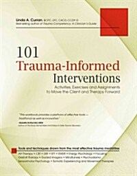 101 Trauma-Informed Interventions: Activities, Exercises and Assignments to Move the Client and Therapy Forward (Paperback)