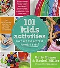 [중고] 101 Kids Activities That Are the Bestest, Funnest Ever!: The Entertainment Solution for Parents, Relatives & Babysitters! (Paperback)