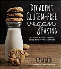Decadent Gluten-Free Vegan Baking: Delicious, Gluten-, Egg- And Dairy-Free Treats and Sweets (Paperback)