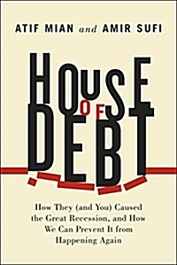 House of Debt: How They (and You) Caused the Great Recession, and How We Can Prevent It from Happening Again (Hardcover)