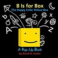B Is for Box -- The Happy Little Yellow Box: A Pop-Up Book (Hardcover)