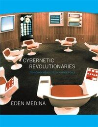 Cybernetic Revolutionaries: Technology and Politics in Allende's Chile (Paperback)