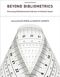 Beyond Bibliometrics: Harnessing Multidimensional Indicators of Scholarly Impact (Hardcover)