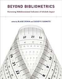 Beyond Bibliometrics: Harnessing Multidimensional Indicators of Scholarly Impact (Paperback)