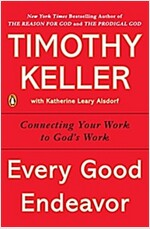 Every Good Endeavor: Connecting Your Work to God's Work (Paperback)