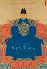 The annals of King T'aejo : founder of Korea's Chosŏn Dynasty