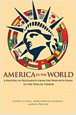 America in the World: A History in Documents from the War with Spain to the War on Terror (Paperback)