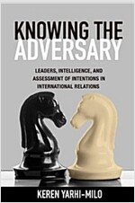 Knowing the Adversary: Leaders, Intelligence, and Assessment of Intentions in International Relations (Paperback)