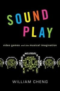 Sound Play: Video Games and the Musical Imagination (Paperback)