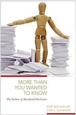More Than You Wanted to Know: The Failure of Mandated Disclosure (Hardcover)