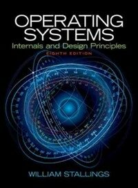 Operating systems : internals and design principles 8th ed