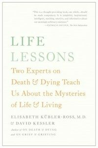 Life Lessons: Two Experts on Death & Dying Teach Us about the Mysteries of Life & Living (Paperback)
