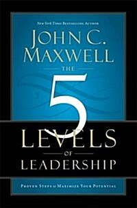 The 5 Levels of Leadership : Proven Steps to Maximise Your Potential (Paperback)