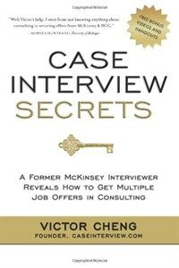 Case interview secrets : a former McKinsey interviewer reveals how to get multiple job offers in consultingg
