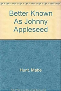 Better Known As Johnny Appleseed (Hardcover)
